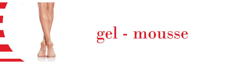 GEL - MOUSSE
