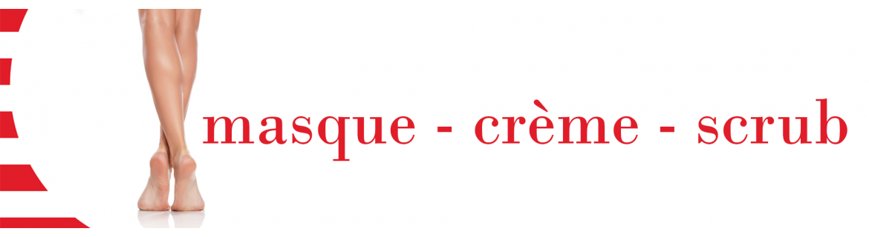 MASQUE - CREME - SCRUB